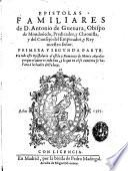 Epistolas Familiares de D. Antonio de Gueuara, Obispo de Mondoñedo, Predicador ...
