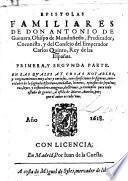 Epistolas familiares de don Antonio de Gueuara, Obispo de Mondoñedo, Predicador, Coronista, y del Consejo del Emperador Carlos Quinto, Rey de las Españas