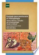 Equipaje para aventurarse en antropología. Temas clásicos y actuales de la antropología social y cultural