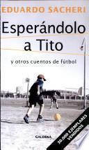 Esperándolo a Tito y otros cuentos de fútbol (BOLSILLO)