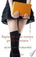 Espiando a mi vecina por la ventana - #1 Diario de una Chica Fácil