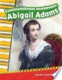 Estadounidenses asombrosos: Abigail Adams (Amazing Americans: Abigail Adams)