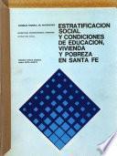 Estratificación social y condiciones de educación, vivienda y pobreza en Santa Fe