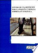 Estudio de una definición para la pequeña y mediana empresa en Venezuela