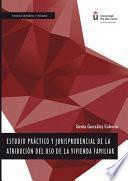 Estudio práctico y jurisprudencial de la atribución del uso de vivienda familiar.