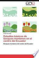Estudios básicos de bosques montanos en el centro del Ecuador
