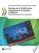 Estudios de la OCDE sobre Gobernanza Pública Estudio de la OCDE sobre Integridad en la Ciudad de México Renovando su sistema anticorrupción