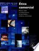 Ética comercial: Manual Sobre La Administracion De Una Empresa Comercial Responsable