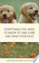 Everything You Need To Know To Take Care And Train Your Dog