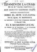 Examen de la crisis de el ... Padre Maestro Don Benito Geronimo Feijoo Monge Benedictino sobre el arte luliana, en el qual se manifiesta la santidad y culto del ... doctor ... B. Raymundo Lulio ...