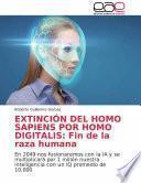EXTINCIÓN DEL HOMO SAPIENS POR HOMO DIGITALIS: Fin de la raza humana