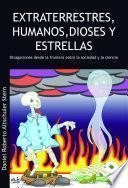 Extraterrestres, humanos, dioses y estrellas