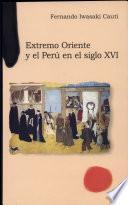 Extremo Oriente y el Perú en el siglo XVI