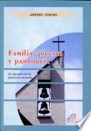 Familia, Jovenes y Parroquia la Apuesta de la Pastoral Unitaria