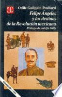 Felipe Angeles y los destinos de la Revolución Mexicana
