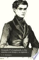 Fernando IV el emplazado, ó, Dos muertes a un tiempo y su segunda parte Alonso XI, ó, Quince años despues