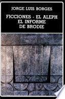 Ficciones ; El aleph ; El informe de Brodie