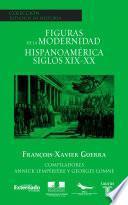 Figuras de la modernidad. Hispanoamérica siglos XIX-XX
