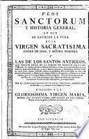 Flos sanctorum y Historia general en que se escribe la vida de la Virgen sacratisima Madre de Dios [...]