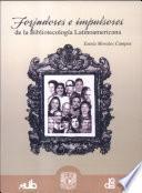 Forjadores e impulsores de la bibliotecología latinoamericana