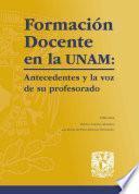 Formación Docente en la UNAM: Antecedentes y la voz de su profesorado
