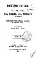 Formulario universal ó guía práctica del médico, del cirujano y del farmacéutico