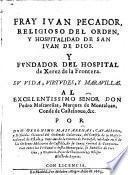 Fray Ivan Pecador, religioso del orden y hospitalidad de San Ivan de Dios ... su vida, virtudes y maravillas