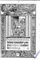 Frācisco Petrarcha. Delos remedios cōtra prospera  aduersa fortuna. Translated by Francisco de Madrid. G.L.