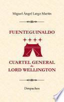 Fuenteguinaldo, Cuartel General de Lord Wellington: Despachos.