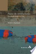 Fuera de revoluciones. Dos décadas de arte en Cuba