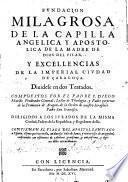 Fundacion milagrosa de la Capilla Angelica y Apostolica de la Madre de Dios del Pilar y excellencias de la imperial ciudad de Çaragoça