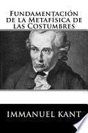 Fundamentacion de La Metafisica de Las Costumbres (Spanish Edition)