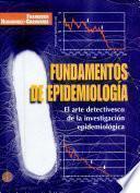 Fundamentos de Epidemiología: El Arte Detectivesco de la Investigacion Epidemiólogica