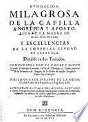 FVNDACION MILAGROSA DE LA CAPILLA ANGELICA Y APOSTOLICA DE LA MADRE DE DIOS DEL PILAR, Y EXCELLENCIAS DE LA IMPERIAL CIVDAD DE ÇARAGOÇA