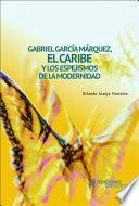 Gabriel García Márquez, el Caribe y los espejismos de la modernidad