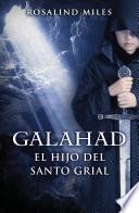 Galahad, el hijo del Santo Grial (Trilogía de Ginebra 3)