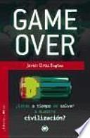 Game over : ¿estás a tiempo de salvar a nuestra civilización?