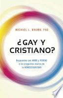 Gay y Cristiano?: Respuestas Con Amor y Verdad a Las Preguntas Acerca de La Homosexualidad
