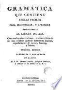 Gramática que contiene reglas faciles para pronunciar y aprender metódicamente la lengua inglesa ...