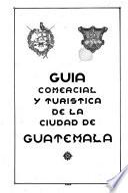 Guía comercial y turística de la ciudad de Guatemala
