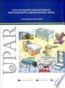 Guía de equipos básicos para el procesamiento agroindustrial rural
