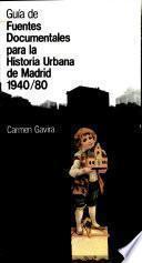 Guía de fuentes documentales para la historia urbana de Madrid, 1940-1980