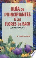 Guia de principiantes a las flores de Bach/ Beginners Guide to Bach flowers