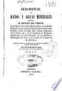 Guía-manual de baños y aguas minerales destinada al servicio del público...