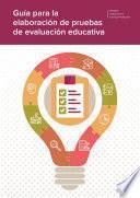 Guía para la elaboración de pruebas de evaluación educativa