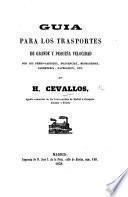Guía para los trasportes de grande e pequeña velocidad por los ferrocarriles, diligencias, mensagerías, carretería, navegacion, etc