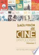 Hablemos de cine. Antología. Volumen 1