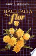 Hace falta una flor Mazariegos, Emilio L. 2a. ed. págs. 232........................13.000
