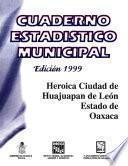 Heróica Ciudad de Huajuapan de León estado de Oaxaca. Cuaderno estadístico municipal 1999