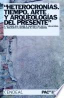 Heterocronías. Arte, tiempo y arqueologías del presente.